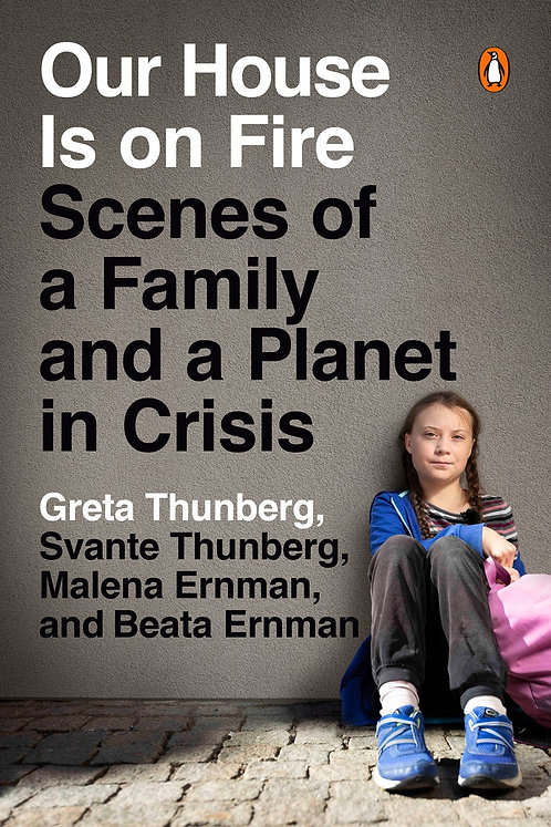 Our House Is on Fire by Greta Thunberg, Svante Thunberg, Malena Ernman