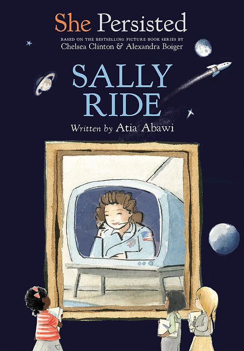 She Persisted: Sally Ride by Atia Abawi, Chelsea Clinton, Alexandra Boiger
