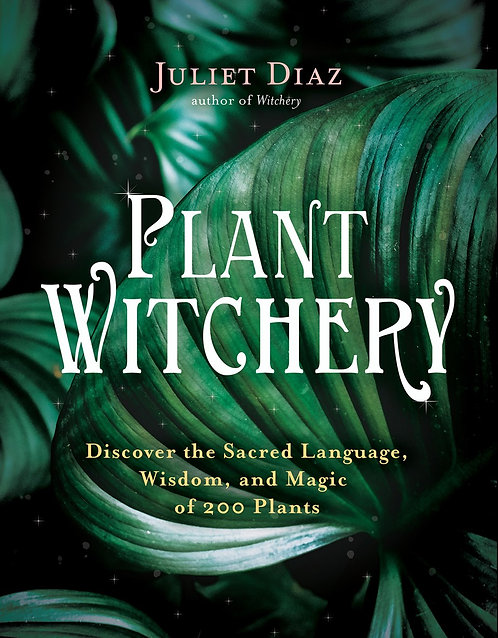 Plant Witchery by Juliet Diaz