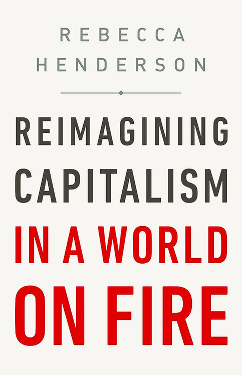 Reimagining Capitalism in a World on Fire by Rebecca Henderson
