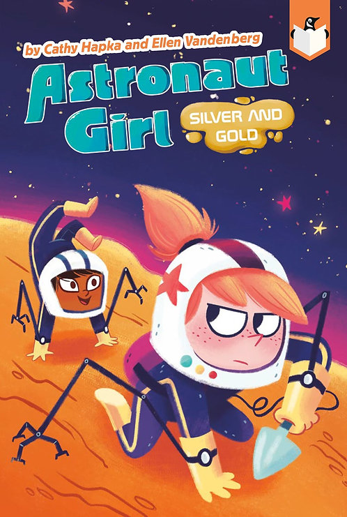 Astronaut Girl #3: Silver and Gold by Cathy Hapka