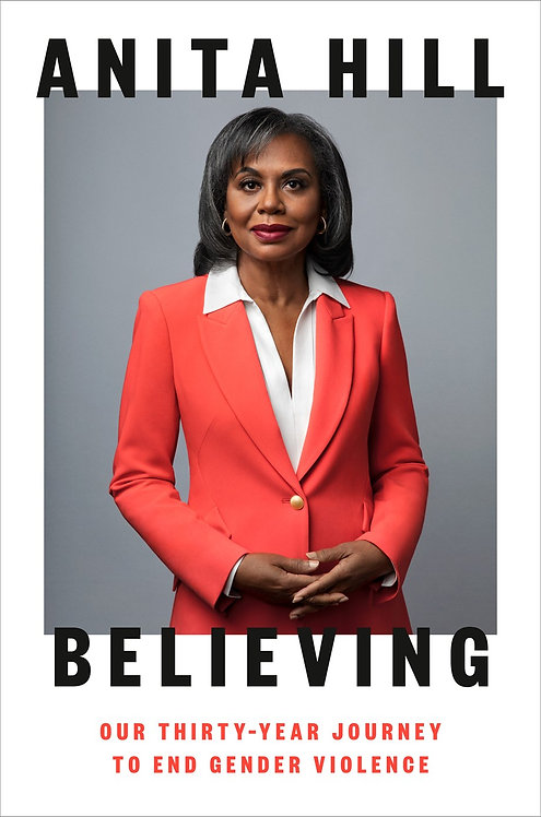 Believing: Our Thirty-Year Journey to End Gender Violence by Anita Hill