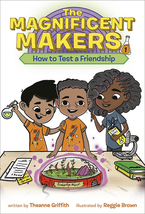 The Magnificent Makers #1: How to Test a Friendship by Theanne Griffith