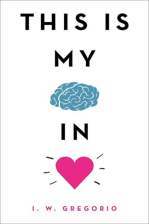 This Is My Brain in Love by I. W. Gregorio