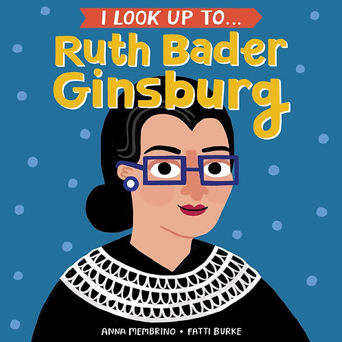 I Look Up To...Ruth Bader Ginsburg by Anna Membrino, Fatti Burke