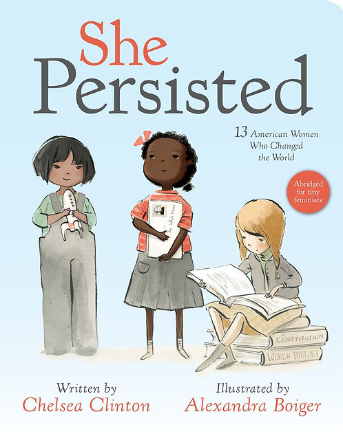 She Persisted (Board Book) by Chelsea Clinton, Alexandra Boiger
