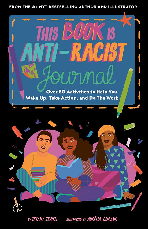 This Book Is Anti-Racist Journal by Tiffany Jewell, Aurelia Durand