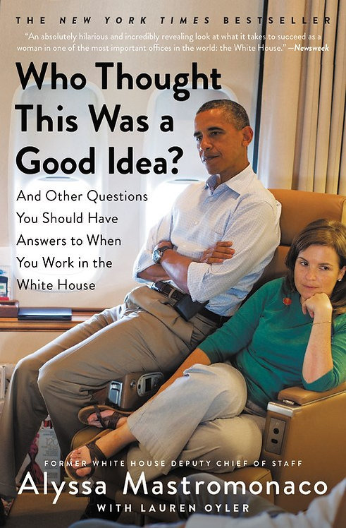 (Used) Who Thought This Was a Good Idea? By Alyssa Mastromonaco