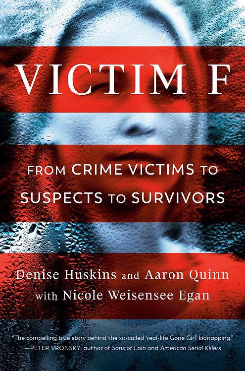 Victim F by Denise Huskins, Aaron Quinn, Nicole Weisensee Egan