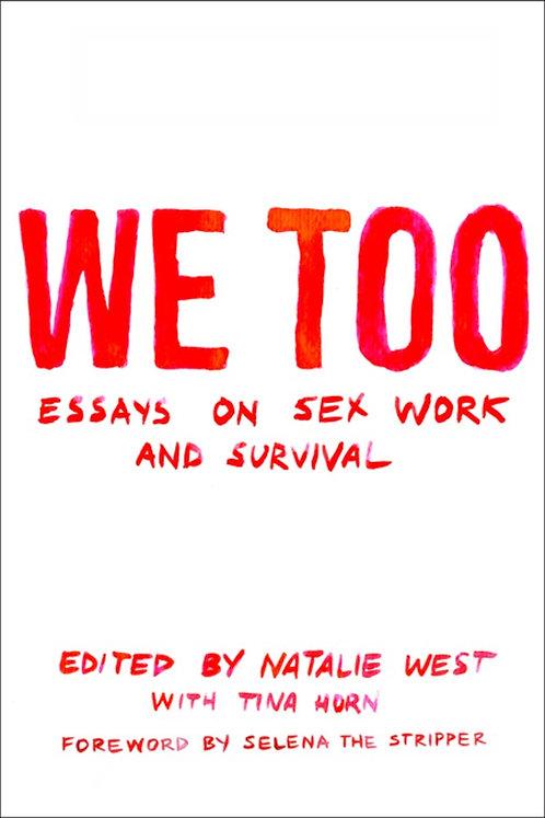 We Too: Essays on Sex Work and Survival: Essays on Sex Work and Survival