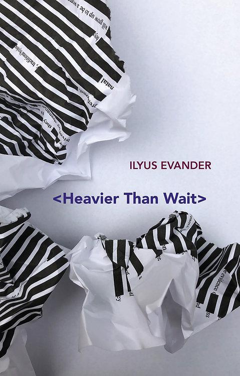 Heavier Than Wait by Ilyus Evander