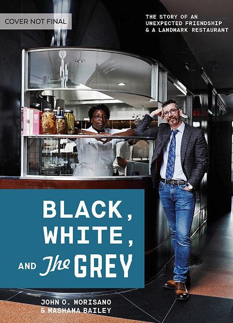Black, White, and The Grey by Mashama Bailey, John O. Morisano