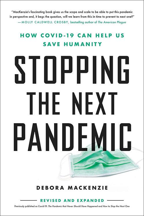 Stopping the Next Pandemic by Debora MacKenzie