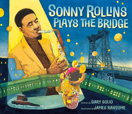 Sonny Rollins Plays the Bridge by Gary Golio, James Ransome