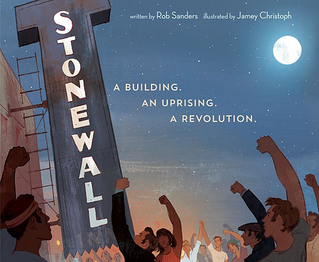 Stonewall: A Building. An Uprising. A Revolution by Rob Sanders, Jamey Christoph