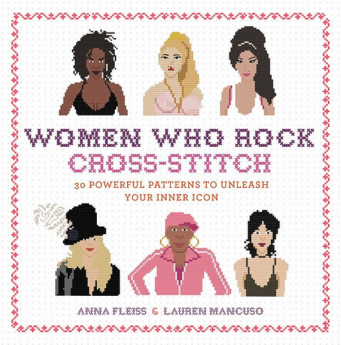 Women Who Rock Cross-Stitch by Anna Fleiss, Lauren Mancuso