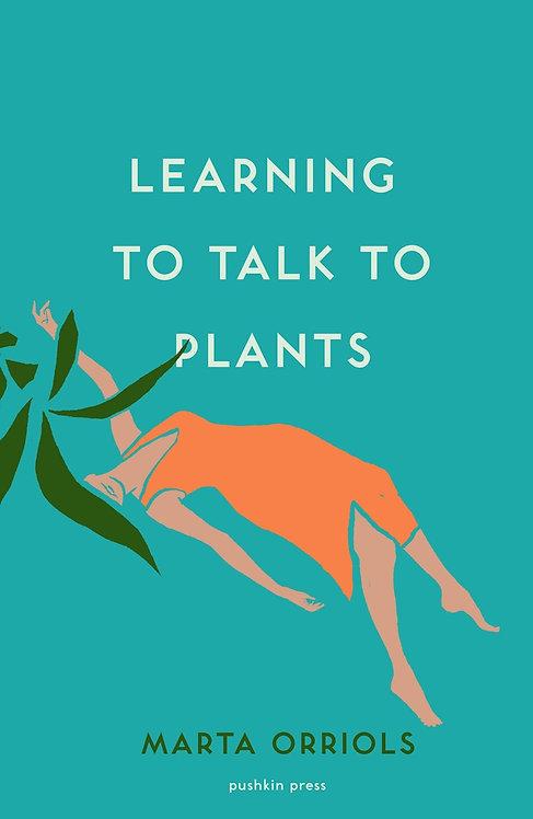 Learning to Talk to Plants by Marta Orriols, Mara Faye Lethem