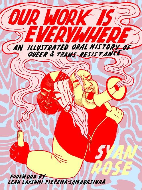 Our Work Is Everywhere by Syan Rose, Leah Lakshmi Piepzna-Samarasinha
