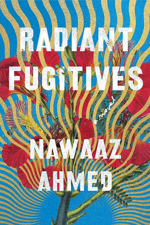 Radiant Fugitives by Nawaaz Ahmed