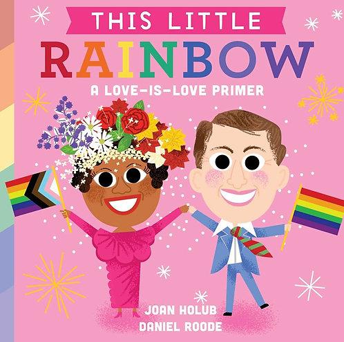 This Little Rainbow: A Love-Is-Love Primer by Joan Holub, Daniel Roode