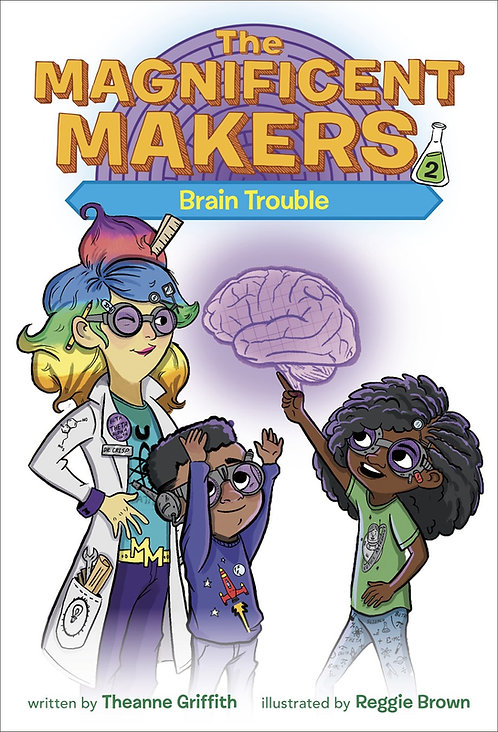 The Magnificent Makers #2: Brain Trouble by Theanne Griffith