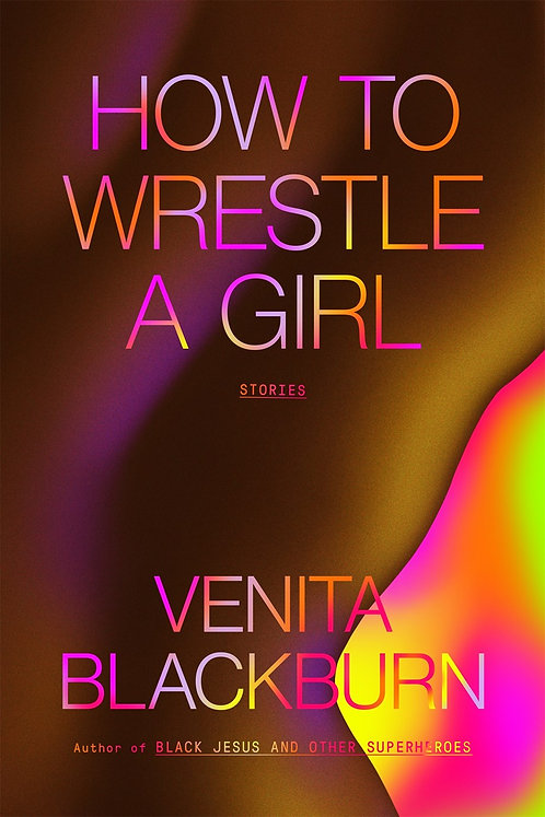 How to Wrestle a Girl: Stories by Venita Blackburn