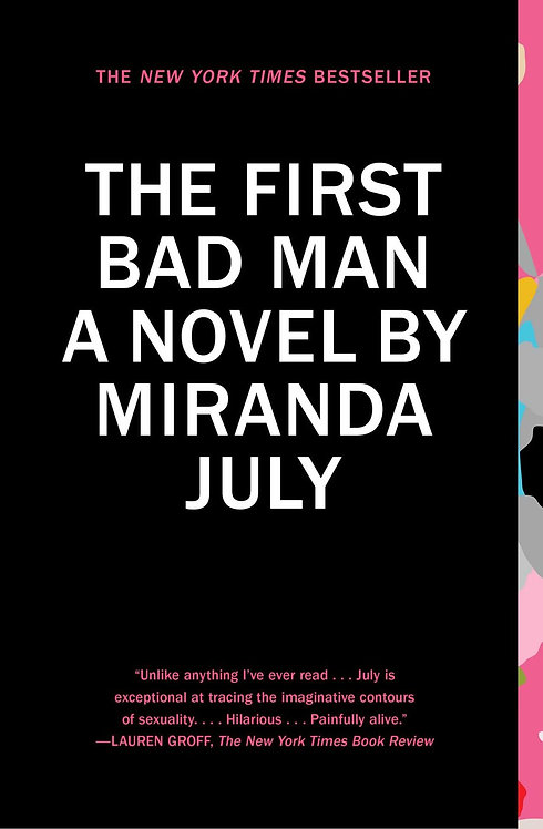 The First Bad Man: A Novel By Miranda July