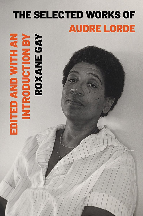The Selected Works of Audre Lorde by Audre Lorde, Roxane Gay