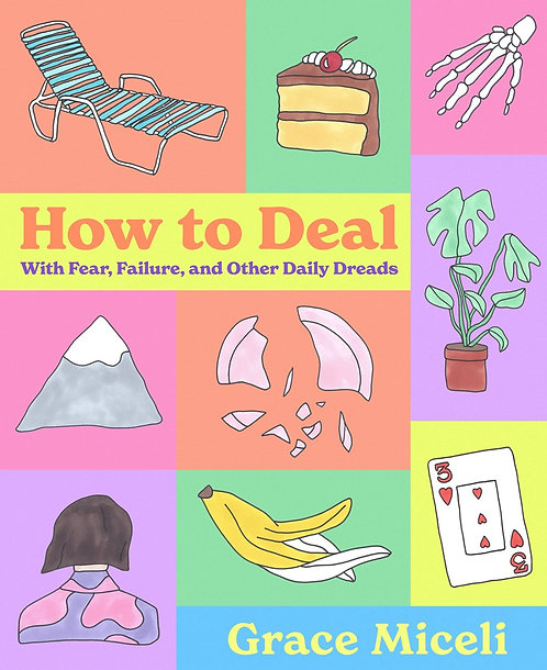 How to Deal: With Fear, Failure, and Other Daily Dreads by Grace Miceli