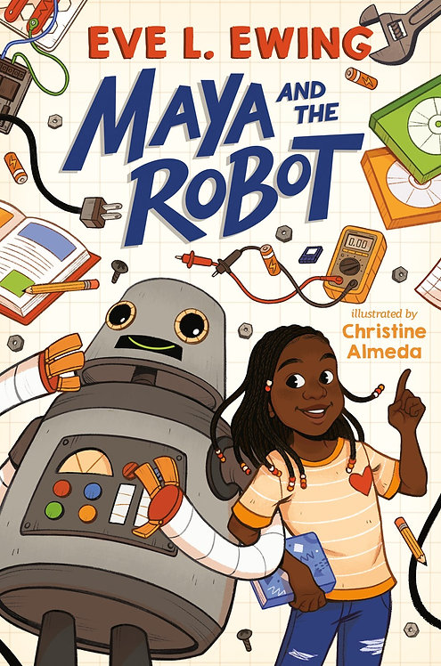 Maya and the Robot by Eve L. Ewing, Christine Almeda