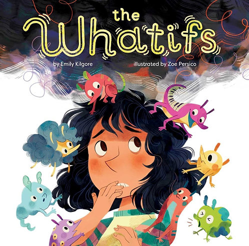 The Whatifs by Emily Kilgore, Zoe Persico