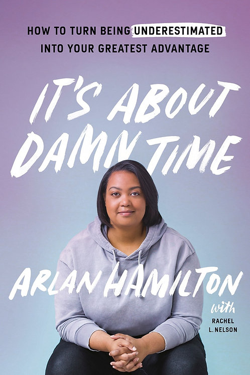 It's About Damn Time by Arlan Hamilton with Rachel L. Nelson