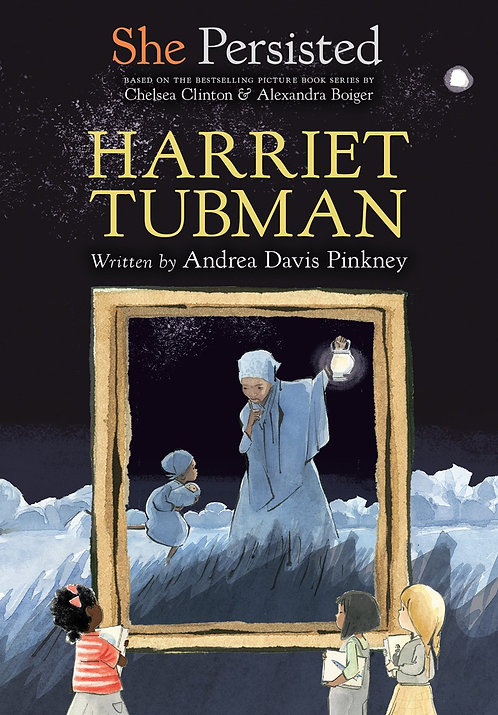 She Persisted: Harriet Tubman by Andrea Davis Pinkney, Chelsea Clinton