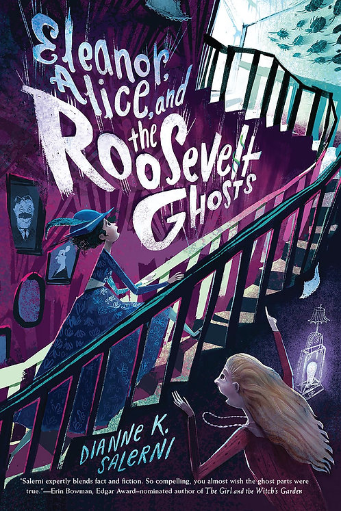 Eleanor, Alice and the Roosevelts Ghosts by Dianne K. Salerni