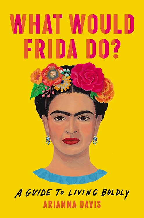 What Would Frida Do? by Arianna Davis