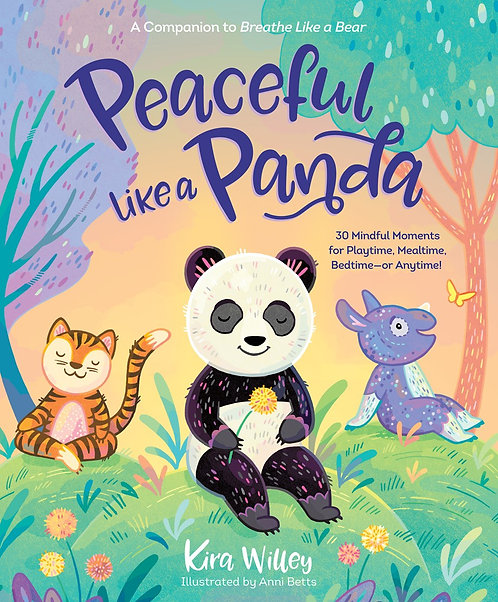Peaceful Like a Panda: 30 Mindful Moments by Kira Willey, Anni Betts