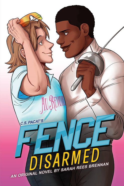 Fence: Disarmed by Sarah Rees Brennan, C.S. Pacat