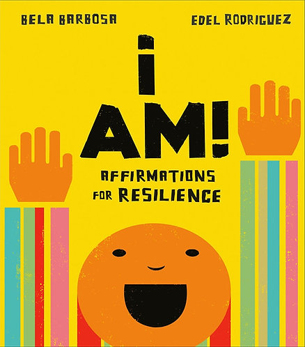 I Am!: Affirmations for Resilience by Bela Barbosa, Edel Rodriguez