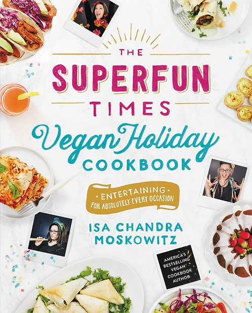 The Superfun Times Vegan Holiday Cookbook by Isa Chandra Moskowitz
