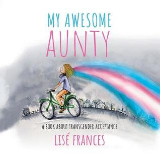 My Awesome Aunty: A children's book about transgender acceptance by Lise Frances