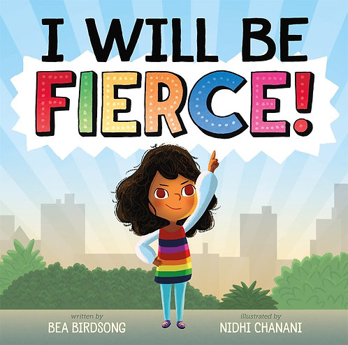 I Will Be Fierce by Bea Birdsong, Nidhi Chanani