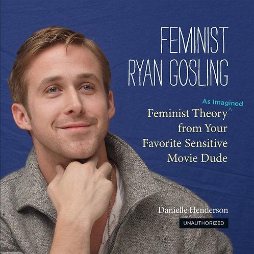 Feminist Ryan Gosling by Danielle Henderson