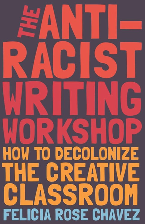 The Anti-Racist Writing Workshop by Felicia Rose Chavez