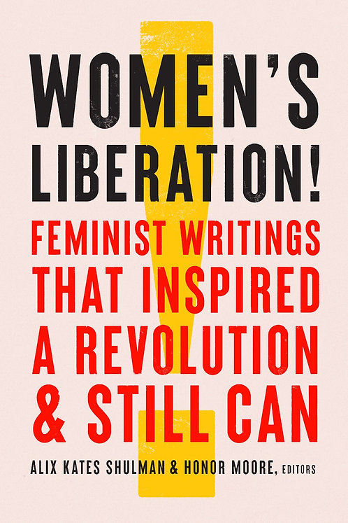 Women's Liberation! by Alix Kates Shulman, Honor Moore