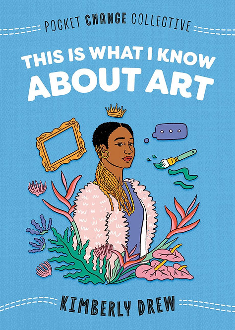 This Is What I Know About Art by Kimberly Drew, Ashley Lukashevsky