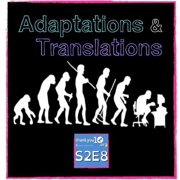S2E8: Adaptations  & Translations
