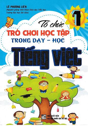 Sách bổ trợ lớp 1: Tổ chức trò chơi học tập trong dạy - học Tiếng Việt lớp 1