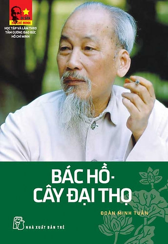 Di Sản Hồ Chí Minh - Bác Hồ Cây Đại Thọ