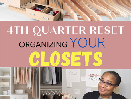 4th Quarter Reset - Dealing With Your Ish!! - Closets