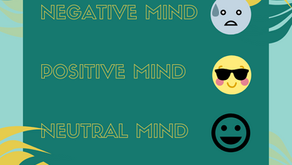The Negative, Positive and Neutral Mind. Which one are you operating from?